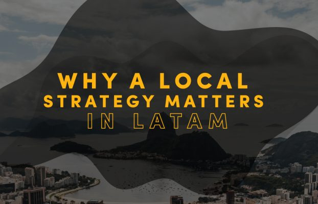 Why a Local Strategy Matters in LATAM