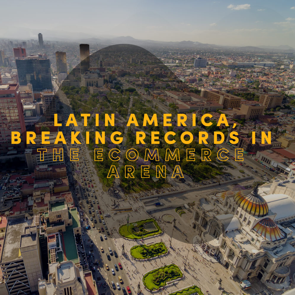Latin America, breaking records in the eCommerce arena